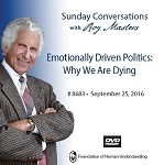 """Emotionally Driven Politics: Why We Are Dying"